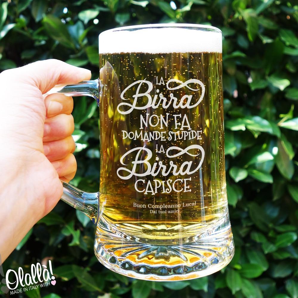 abbastanza Boccale da Birra Personalizzato - La Birra Non Fa Domande Stupide  TT36